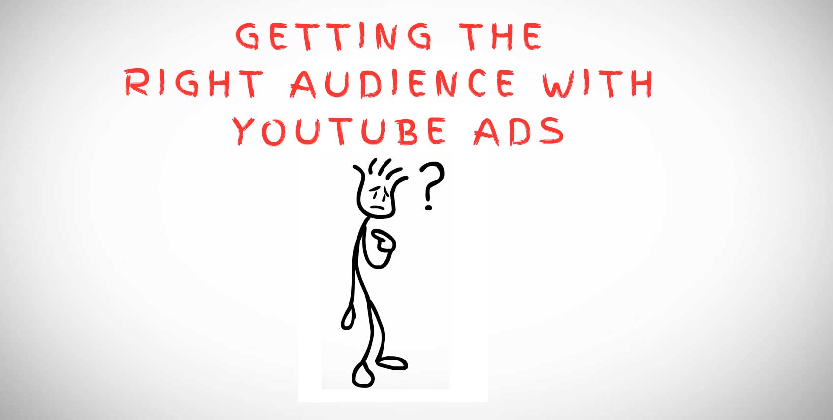 How to Reach The Right Audience With YouTube Video Ads