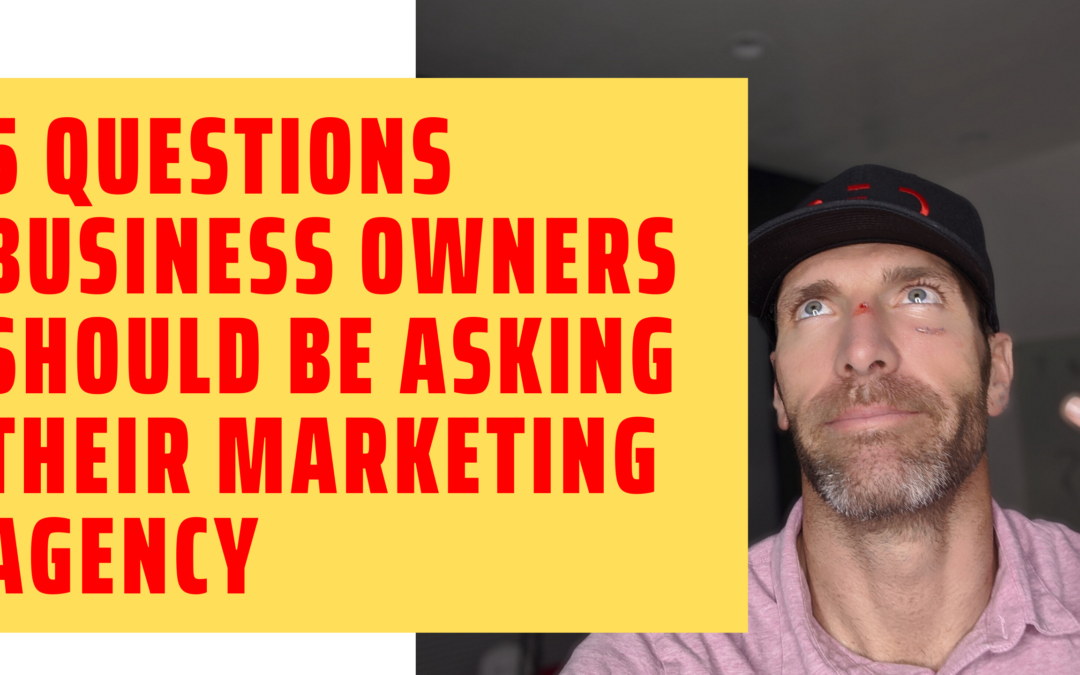 5 Simple Questions Every Business Owner Should Be Asking Their Marketing Agency
